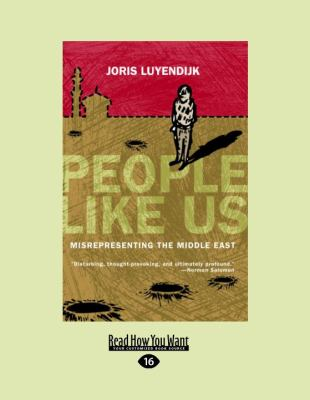 People Like Us: Misrepresenting the Middle East 9781458794956