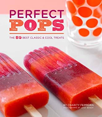 Perfect Pops: The 50 Best Classic & Cool Treats 9781452101927