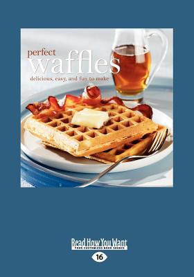 Perfect Waffles: Delicious, Easy and Fun to Make (Large Print 16pt)