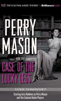 Perry Mason and the Case of the Lucky Legs: A Radio Dramatization 9781455804221