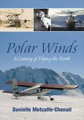 Polar Winds: A Century of Flying the North 21360366