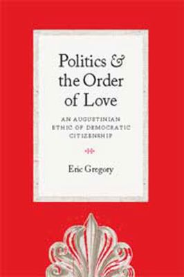 Politics and the Order of Love: An Augustinian Ethic of Democratic Citizenship (Large Print 16pt)
