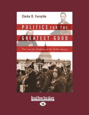 Politics for the Greatest Good: The Case for Prudence in the Public Square (Large Print 16pt) 9781458755018