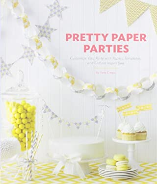 Pretty Paper Parties: Customize Your Party with Papers, Templates, and Endless Inspiration 9781452109152