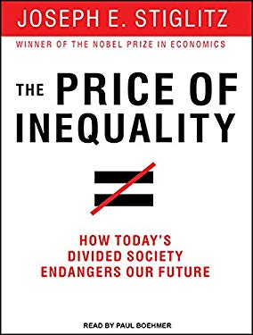 The Price of Inequality: How Today's Divided Society Endangers Our Future 9781452608174
