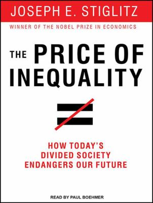 The Price of Inequality: How Today's Divided Society Endangers Our Future 9781452638171