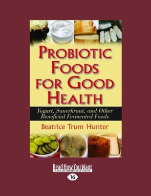 Probiotic Foods for Good Health: Yogurt, Sauerkraut, and Other Beneficial Fermented Foods (Easyread Large Edition 9781458746320