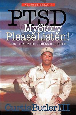 Ptsd My Story, Please Listen!: Post Traumatic Stress Disorder 9781452028958