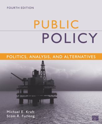Public Policy: Politics, Analysis, and Alternatives 9781452202747