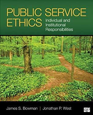 Public Service Ethics: Individual and Institutional Responsibilities 9781452274133
