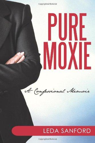 Pure Moxie: A Confessional Memoir 9781450255868
