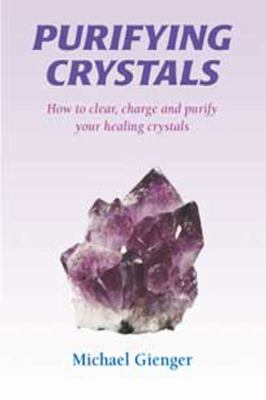 Purifying Crystals: How to Clear, Charge and Purify Your Healing Crystals (Large Print 16pt) 9781458788023