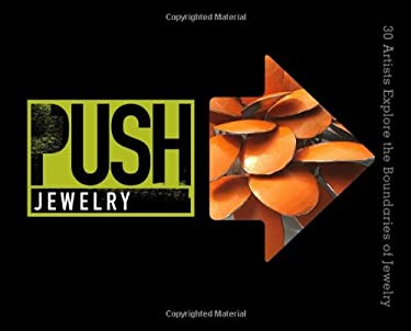 Push Jewelry: 30 Artists Explore the Boundaries of Jewelry 9781454703686