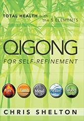 Qigong for Self-Refinement: Total Health with the 5 Elements 20965148