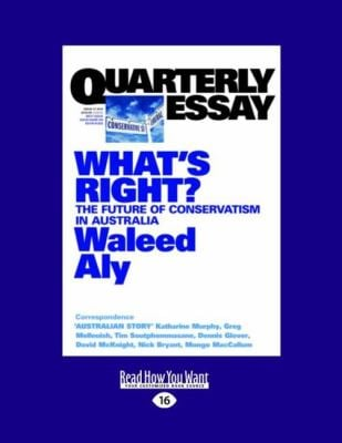 Quarterly Essay: What's Right? the Future of Conservatism in Australia 9781458790422