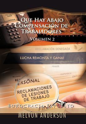 Que Hay Abajo Compensaci N de Trabajadores: Volumen 2 (Burocracia Expuesto) 9781456795528