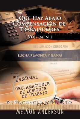 Que Hay Abajo Compensaci N de Trabajadores: Volumen 2 (Burocracia Expuesto) 9781456798949