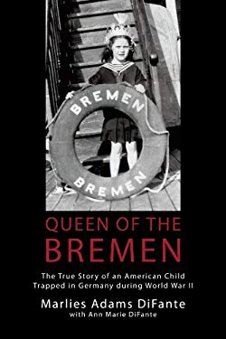 Queen of the Bremen: The True Story of an American Child Trapped in Germany During World War II 9781450251297