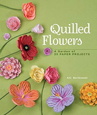 Quilled Flowers: A Garden of 35 Paper Projects 9781454701200