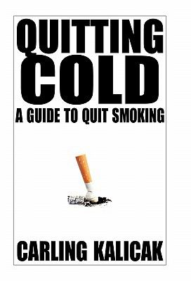 Quitting Cold: A Guide to Quit Smoking 9781450285452