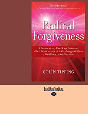 Radical Forgiveness: A Revolutionary Five-Stage Process to Heal Relationships, Let Go of Anger and Blame, Find Peace in Any Situation 9781458770691
