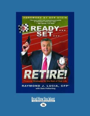Ready...Set...Retire!: Financial Strategies for the Rest of Your Life 9781458752109