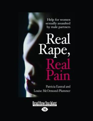 Real Rape, Real Pain: Help for Women Sexually Assaulted by Male Partners (Large Print 16pt) 9781458722805