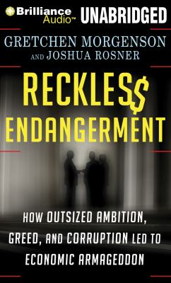 Reckless Endangerment: How Outsized Ambition, Greed, and Corruption Led to Economic Armageddon 9781455851584