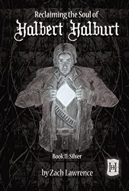 Reclaiming the Soul of Halbert Halburt: Book II: Silver 9781452079318