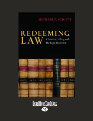 Redeeming Law: Christian Calling and the Legal Profession (Easyread Large Edition) 9781458749055