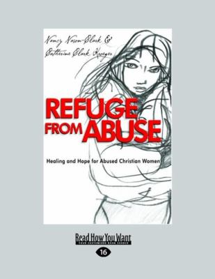 Refuge from Abuse: Healing and Hope for Abused Christian Women (Large Print 16pt) 9781458735997