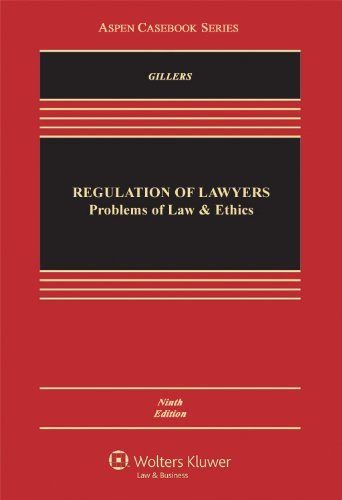 Regulation of Lawyers: Problems of Law & Ethics, Ninth Edition 9781454802990