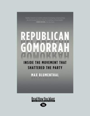 Republican Gomorrah: Inside the Movement That Shattered the Party 9781458766717