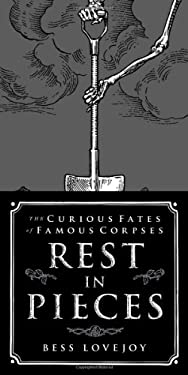 Rest in Pieces: The Curious Fates of Famous Corpses 9781451654981