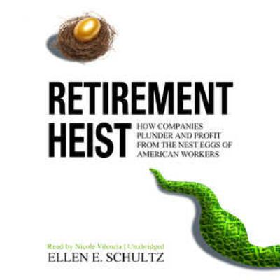Retirement Heist: How Companies Plunder and Profit from the Nest Eggs of American Workers 9781455137756