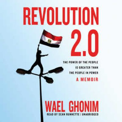 Revolution 2.0: The Power of the People Is Greater Than the People in Power, a Memoir 9781455152872