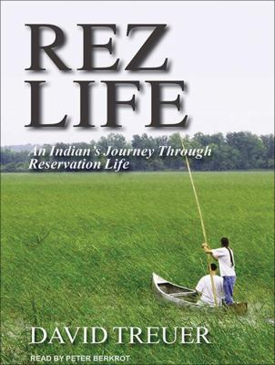 Rez Life: An Indian's Journey Through Reservation Life 9781452658377