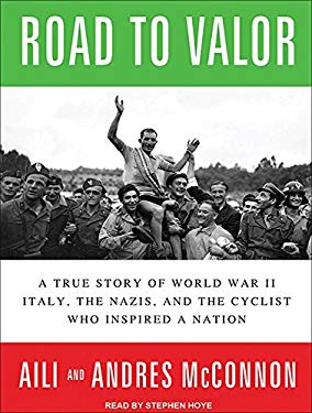 Road to Valor: A True Story of World War II Italy, the Nazis, and the Cyclist Who Inspired a Nation 9781452607832