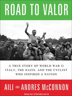 Road to Valor: A True Story of World War II Italy, the Nazis, and the Cyclist Who Inspired a Nation 9781452637839