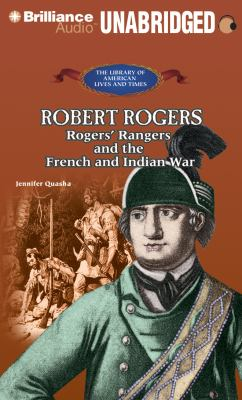 Robert Rogers: Rogers' Rangers and the French and Indian War 9781455811199