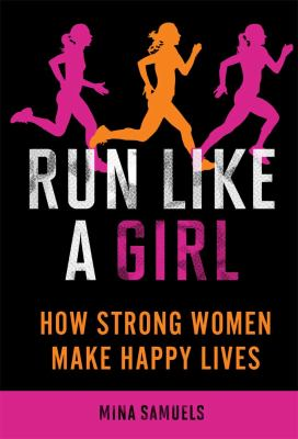 Run Like a Girl: How Strong Women Make Happy Lives (Large Print 16pt) 9781459616578