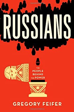 Russians: The People Behind the Power 9781455509645