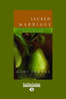Sacred Marriage: What If God Designed Marriage to Make Us Holy More Than to Make Us Happy? (Large Print 16pt) 9781458725578