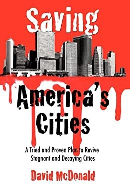 Saving America's Cities: A Tried and Proven Plan to Revive Stagnant and Decaying Cities 9781452042558