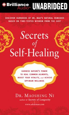 Secrets of Self-Healing: Harness Nature's Power to Heal Common Ailments, Boost Your Vitality, and Achieve Optimum Wellness 9781455870073