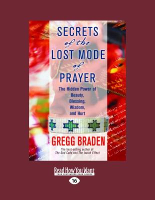 Secrets of the Lost Mode of Prayer: The Hidden Power of Beauty, Blessings, Wisdom, and Hurt 9781458782052