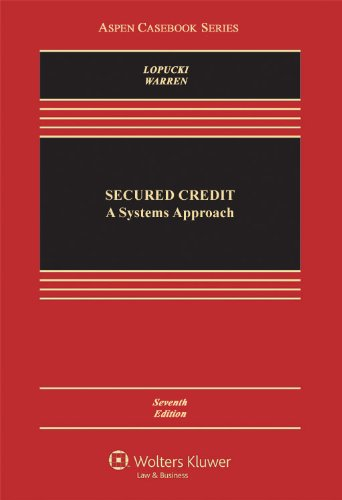 Secured Credit: A Systems Approach, Seventh Edition - 7th Edition