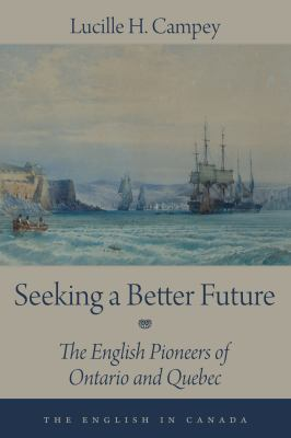 Seeking a Better Future: The English Pioneers of Ontario and Quebec 9781459703513