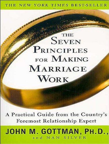 The Seven Principles for Making Marriage Work: A Practical Guide from the Country's Foremost Relationship Expert 9781452601519