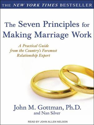 The Seven Principles for Making Marriage Work: A Practical Guide from the Country's Foremost Relationship Expert 9781452651514